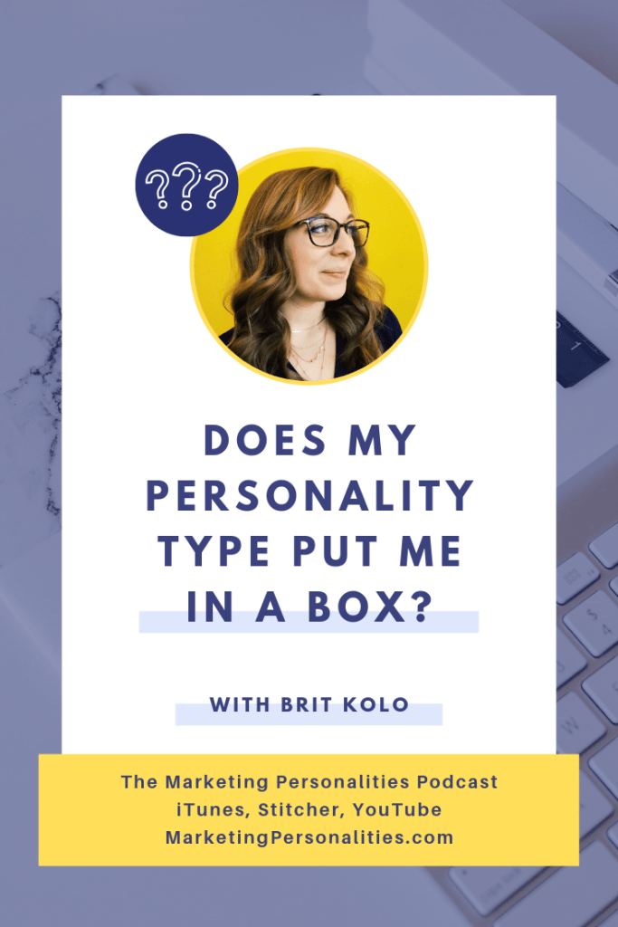 Does my personality type put me in a box? This is common question and I'm answering it on this episode of the Marketing Personalities Podcast, hosted by me! Brit Kolo.