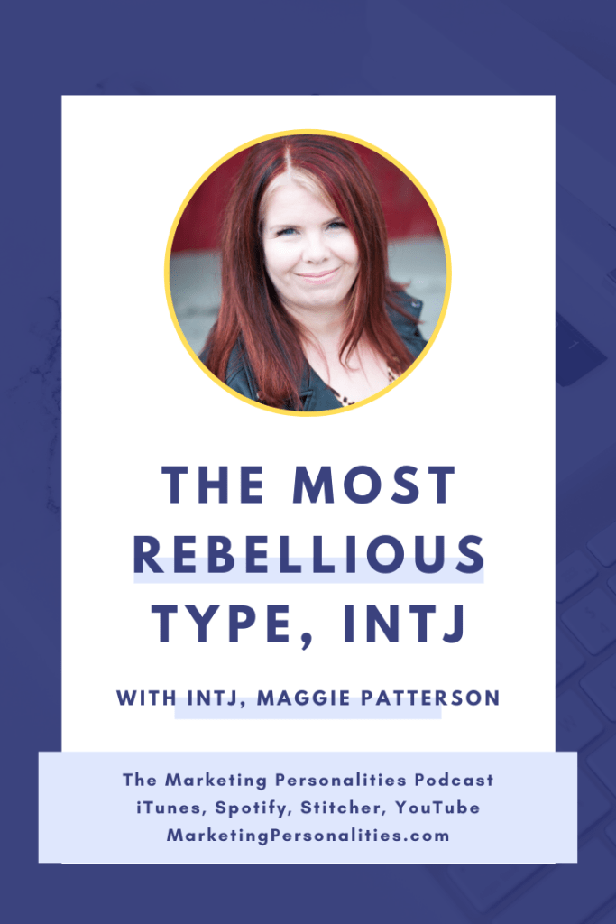 The most rebellious personality type - the INTJ. A podcast interview with INTJ Maggie Patterson on the Marketing Personalities Podcast, hosted by Brit Kolo. #intj #mbti #marketing