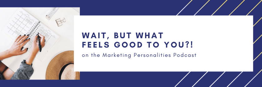 143 What Feels Good to You on the Marketing Personalities podcast hosted by Brit Kolo
