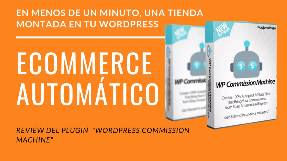 "Review de "" WordPress Commission machine"" | Plugin de Ingresos pasivos con  Aliexpress, eBay y Amazon."