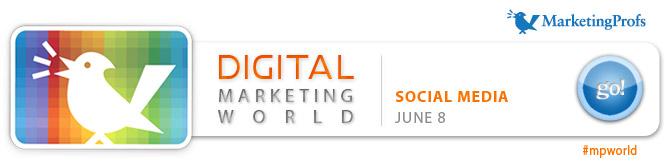 MarketingProfs' Digital Marketing World Virtual Conference Series :: Social Media :: June 8