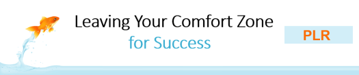 Leaving Your Comfort Zone For Success PLR