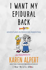I Want My Epidural Back: Adventures in Mediocre Parenting