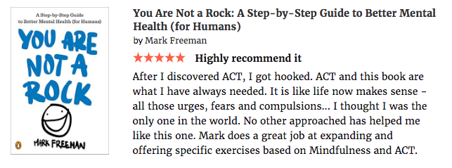 Book review says: After I discovered ACT, I got hooked. ACT and this book are what I have always needed. It is like life now makes sense--all those urges, fears and compulsions... I thought I was the only one in the world. No other approach has helped me like this one. Mark does a great job at expanding and offering specific exercises based on Mindfulness and ACT.