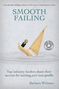 Smooth Failing: Top industry leaders share their secrets for turning Pain into Profit by Barbara Weltman