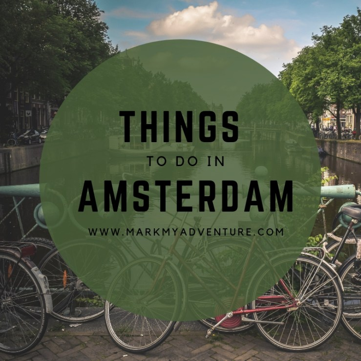 Things to do in Amsterdam Mark My Adventure