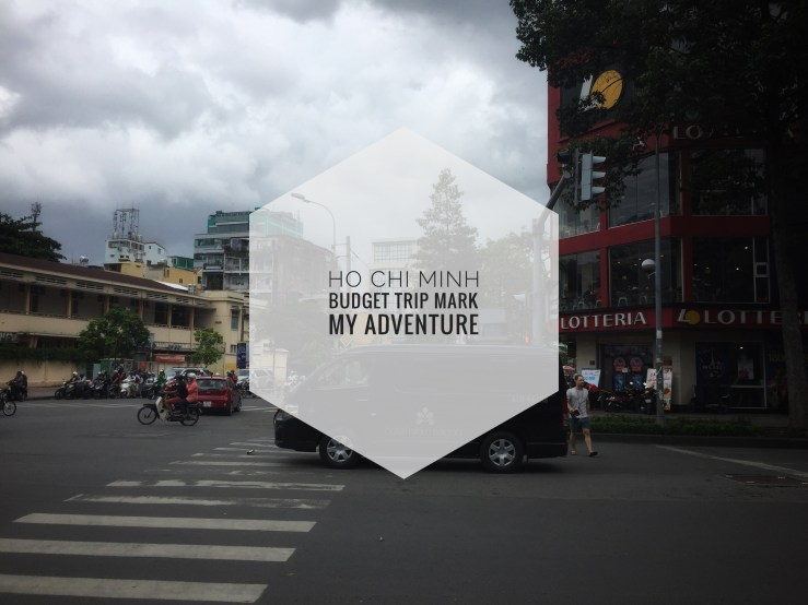 Ho Chi Minh Budget Trip Mark My Adventure