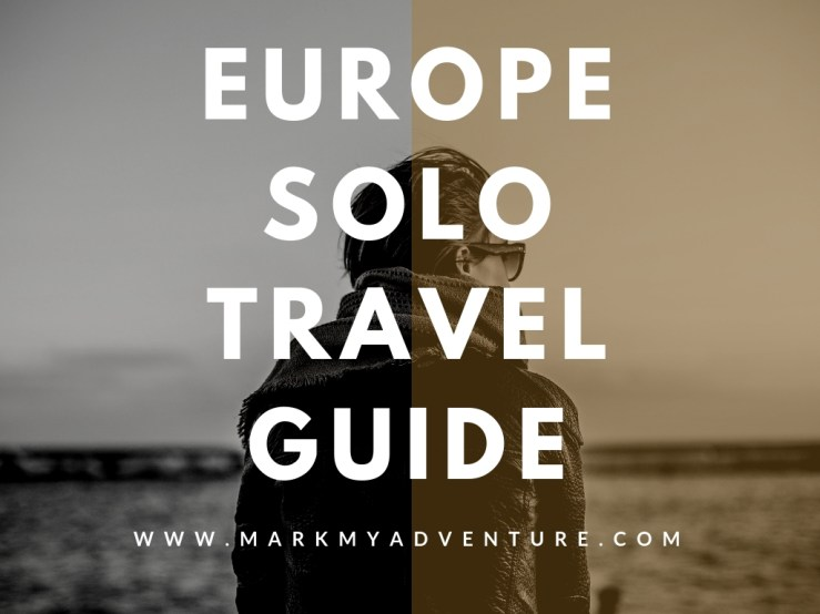 Europe Solo Travel Guide Mark My Adventure
