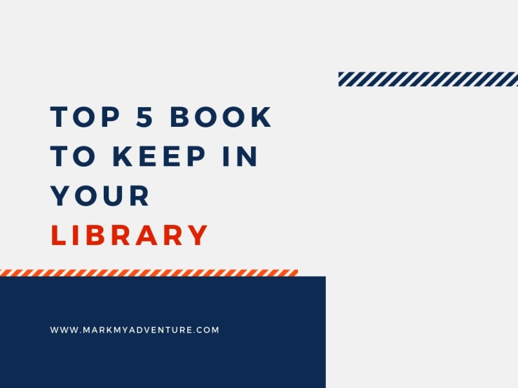 Top 5 Books To Keep In Your Library Mark My Adventure