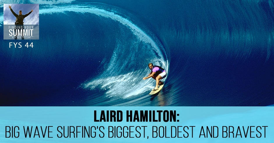 3d0017d87 044: Laird Hamilton: Big Wave Surfing's Biggest, Boldest and Bravest
