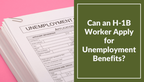 Can an H-1B Worker Apply for Unemployment Benefits?