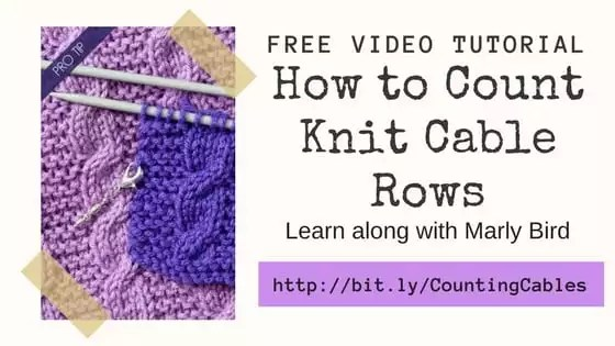 Video Tutorial with Marly Bird how to count knit cable rows