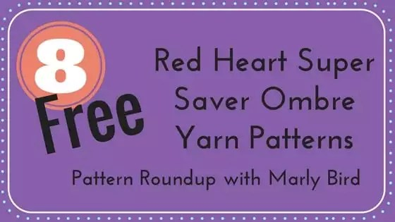 8 Free Red Heart Super Saver Ombre Yarn Patterns