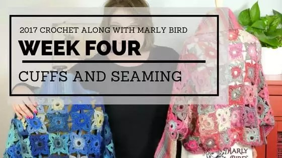 Week 4 Cuffs and Seaming in the 2017 Crochet Along with Marly Bird