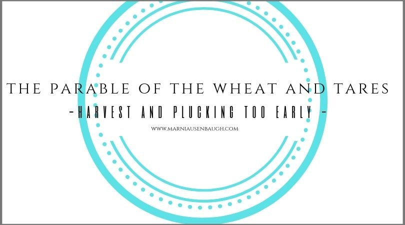 The Parable Of The Weeds – Plucking Too Early