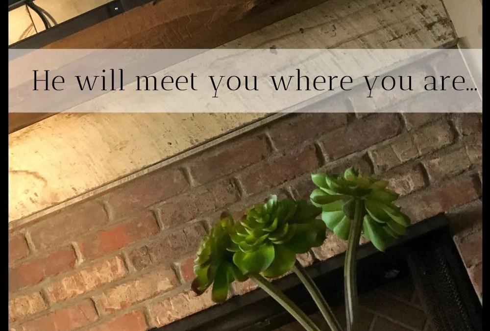 He Will Meet You Wherever