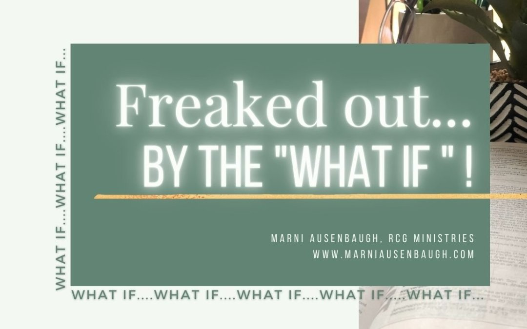 """Freaked Out By The """"What Ifs"""""""