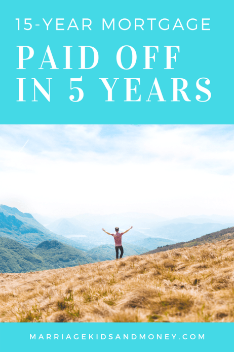 15 Year Mortgage Paid Off in 5 Years