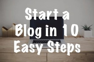Start a Blog in 10 Easy Steps