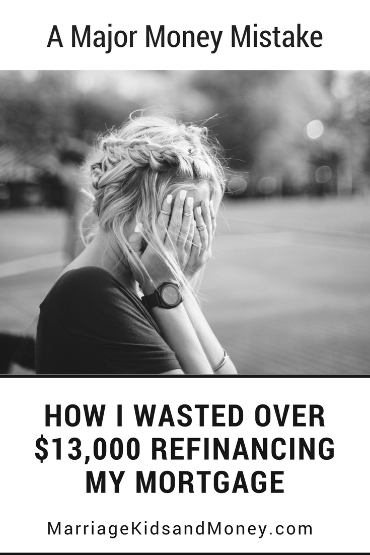 How I Wasted Over $13,000 Refinancing My Mortgage