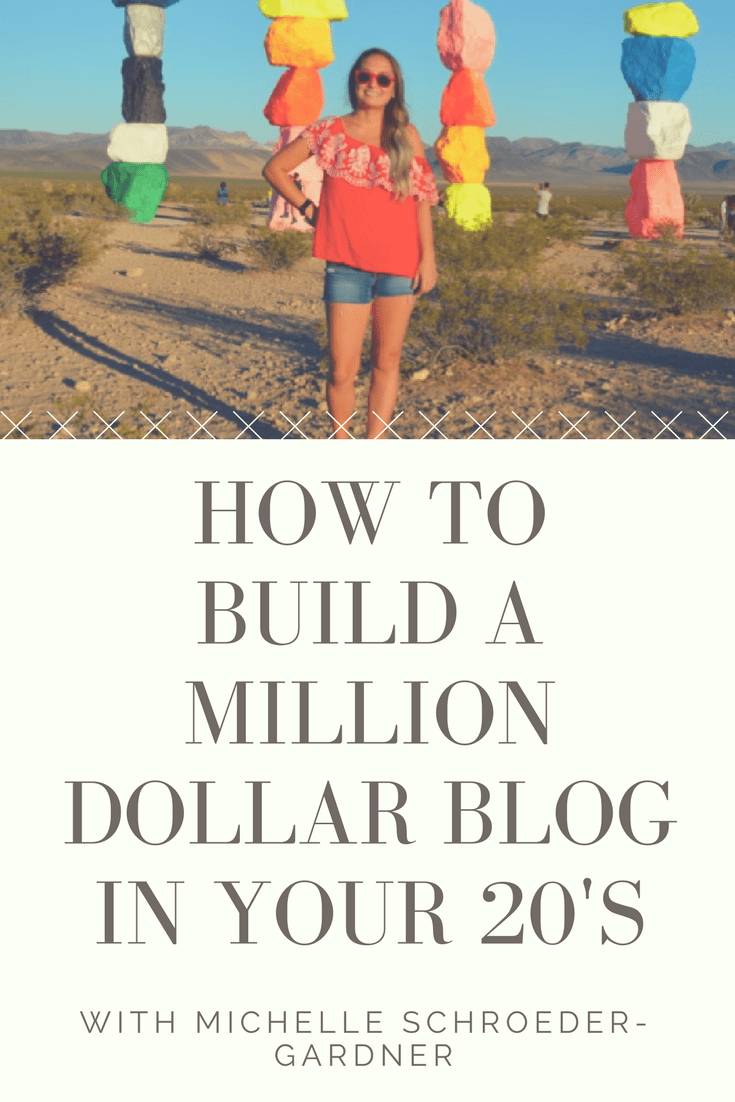 How to build a million dollar blog in your 20's - with Michelle Schroeder-Gardner