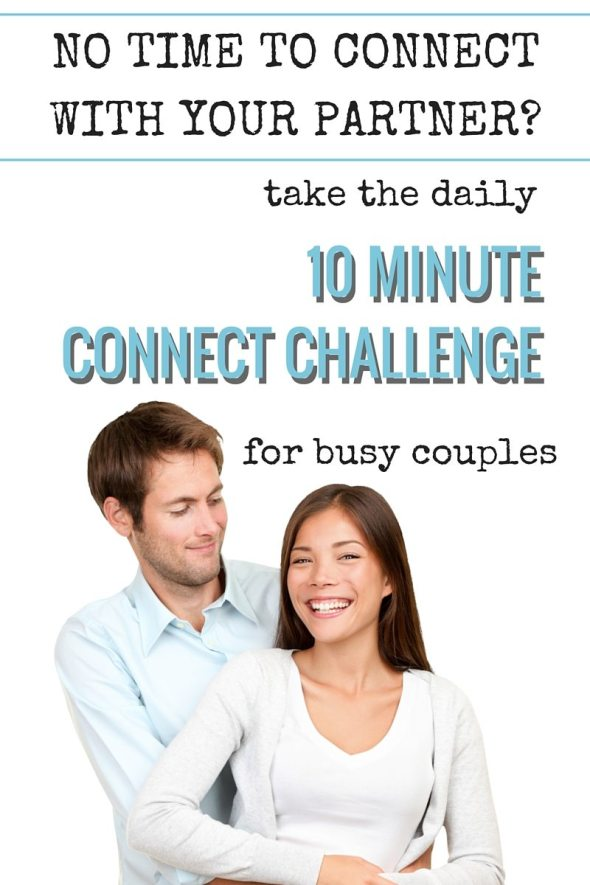 No time to connect with your partner? Take the daily 10 minute connect challenge for busy couples! Each night this week, take 10 minutes to connect together. Click through for more details!