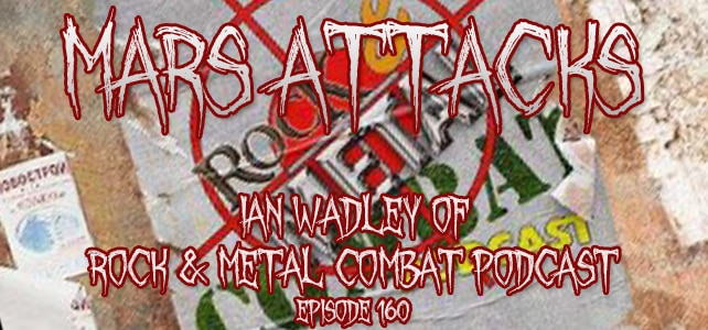 Podcast Episode 160 – Ian Wadley Of Rock & Metal Combat Podcast