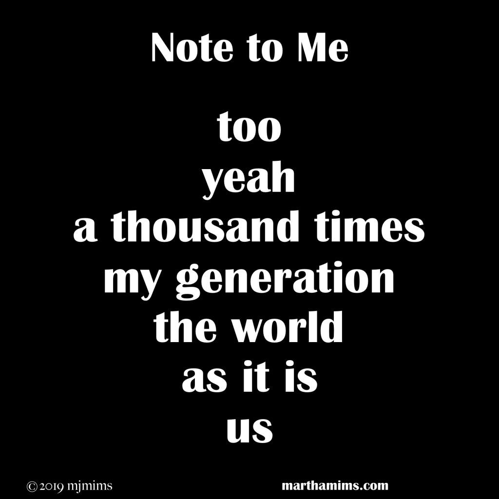 too yeah a thousand times my generation the world  as it is us