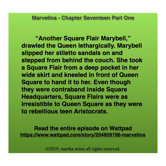 """Another Square Flair Marybell,"" drawled the Queen lethargically. Marybell slipped her stiletto sandals on and stepped from behind the couch. She took a Square Flair from a deep pocket in her wide skirt and kneeled in front of Queen Square to hand it to her. Even though they were contraband inside Square Headquarters, Square Flairs were as irresistible to Queen Square as they were to rebellious teen Aristocrats."