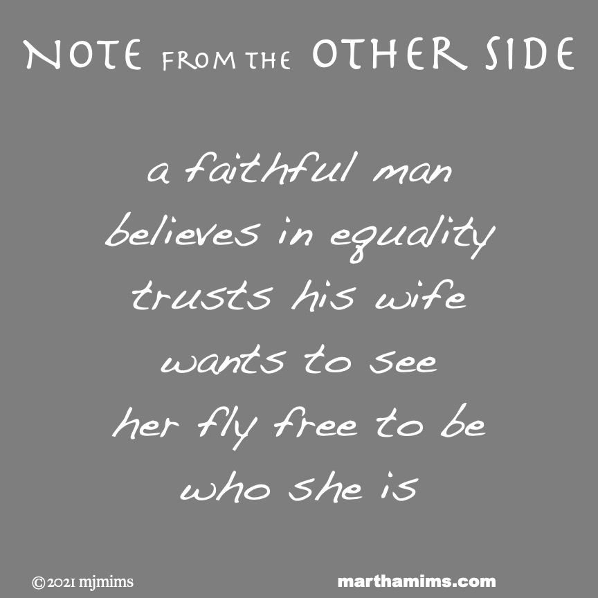 Note from the Other Side   a faithful man believes in equality trusts his wife wants to see her fly free to be who she is