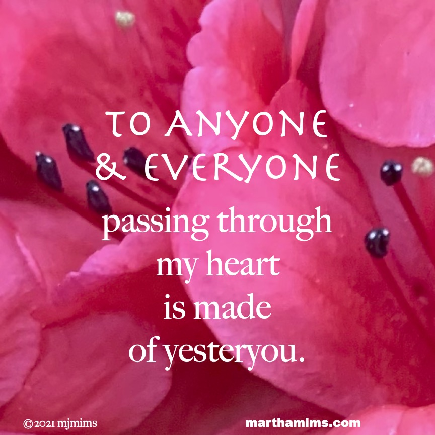 to Anyone  & Everyone  passing through  my heart  is made  of yesteryou.