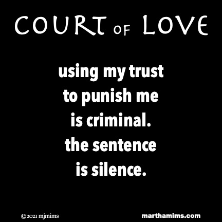 Court of Love  using my trust to punish me is criminal. the sentence is silence.