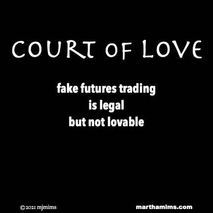 Court of Love  fake futures trading is legal but not lovable
