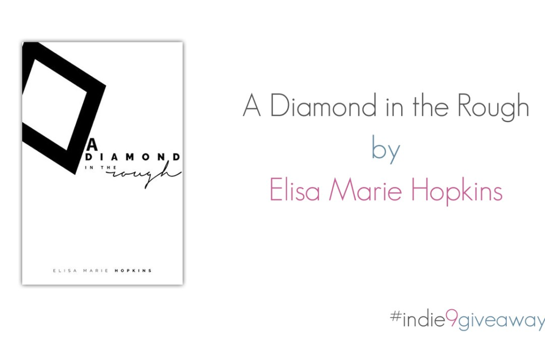 Indie 9 Giveaway Week No. 2 – A Diamond in the Rough by Elisa Marie Hopkins