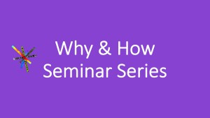 Why & How Seminar Series