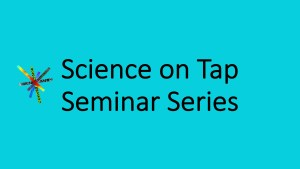Science on Tap Seminar Series