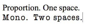 Proportional fonts such as Times Roman take one space. Mono fonts take two spaces.
