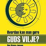 Ny bog af Per Bruus-Jensen: Hvordan kan man gøre Gud's vilje?