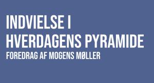 Mogens Møller - indvielse i hverdagens pyramide
