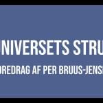 Foredrag af Per Bruus-Jensen om Universets struktur