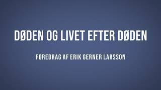 Del 7 – Døden og livet efter døden | Erik Gerner Larsson | Martinus Verdensbillede