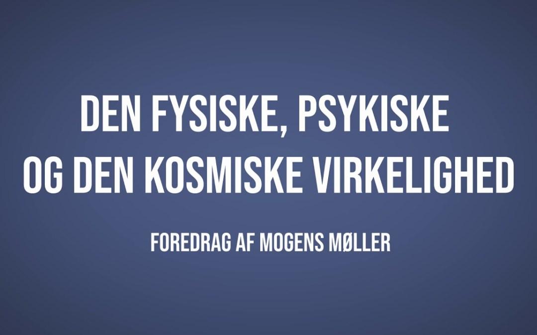 Den fysiske, psykiske og den kosmiske virkelighed |Mogens Møller | Martinus Verdensbillede