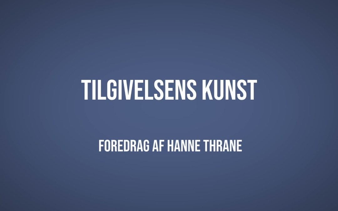 Tilgivelsens kunst | Hanne Thrane | Martinus Verdensbillede