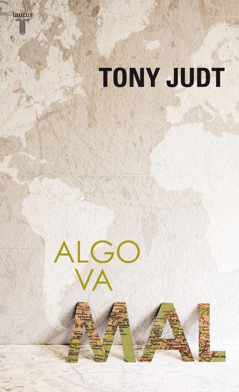 """Tony Judt, """"Algo va mal"""""""