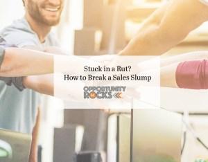 Stuck in a Rut? How to Break a Sales Slump
