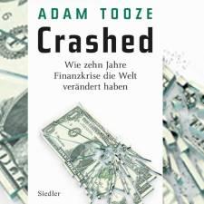 Adam Tooze: Crashed – Wie zehn Jahre Finanzkrise die Welt verändert haben