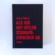 Manja Präkels: »Als ich mit Hitler Schnapskirschen aß«