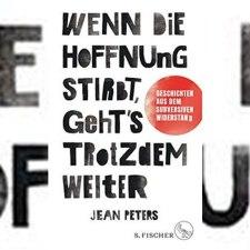 Jean Peters: »Wenn die Hoffnung stirbt, geht's trotzdem weiter: Geschichten aus dem subversiven Widerstand«