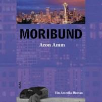 Moribund von Aron Amm, ein Amerika Roman