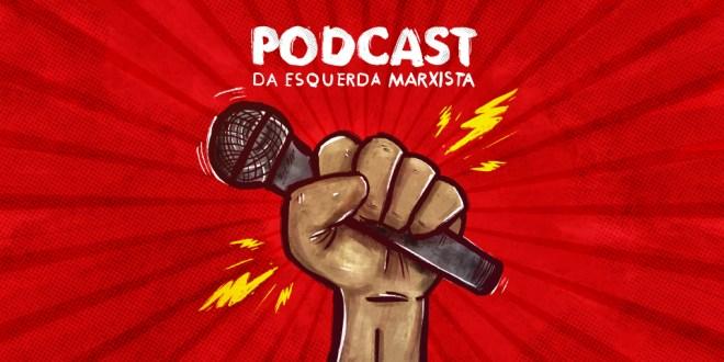 Vem aí a 2ª temporada do Podcast da Esquerda Marxista!
